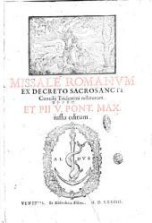 Missale Romanum ex decreto sacrosancti Concilij Tridentini restitutum. Et Pij 5. pont. max. iussu editum