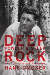 Deep Powder and Steep Rock: The Life of Mountain Guide Hans Gmoser