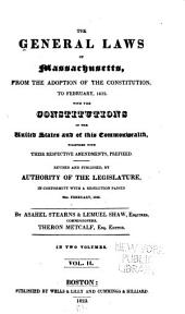 The General Laws of Massachusetts: From the Adoption of the Constitution, to February, 1822. With the Constitutions of the United States and of this Commonwealth, Together with Their Respective Amendments, Prefixed. Rev. and Published, by Authority of the Legislature, in Conformity with a Resolution Passed 22d. February, 1822, Volume 2