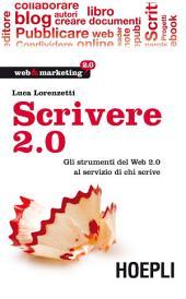 Scrivere 2.0: Gli strumenti del Web 2.0 al servizio di chi scrive