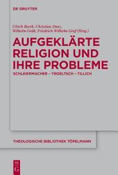 Aufgeklärte Religion und ihre Probleme: Schleiermacher - Troeltsch - Tillich