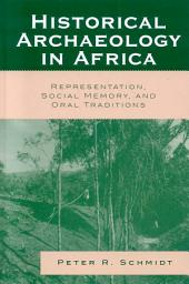 Historical Archaeology in Africa: Representation, Social Memory, and Oral Traditions