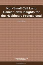 Non-Small Cell Lung Cancer: New Insights for the Healthcare Professional: 2011 Edition