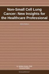 Non Small Cell Lung Cancer New Insights For The Healthcare Professional 2011 Edition Book PDF