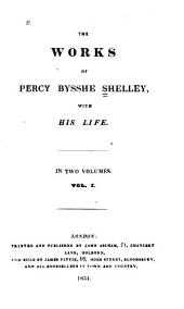 The works of Percy Bysshe Shelley: with his life, Volume 1