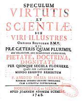 Speculum virtutis et scientiae seu viri illustres Ordinis Servorum B. M. V. qui prae caeteris quam plurimis, seu religione ... per quinque secula floruese