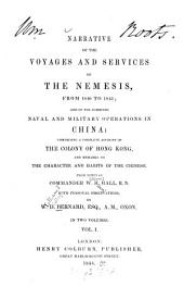 Narrative of the Voyages and Services of the Nemesis, from 1840 to 1843; and of the Combined Naval and Military Operations in China: Comprising a Complete Account of the Colony of Hong Kong, and Remarks on the Character and Habits of the Chinese: From Notes of W[illiam] H[enry] Hall. In 2 Vol, Volume 1