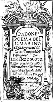 L'Adone poema del c. Marino con gli argomenti del conte Sanuitale, & l'allegorie di don Lorenzo Scoto. Aggiuntoui la vita dell'autore con alcune sue lettere facete, & la tauola delle cose notabili