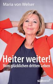 Heiter weiter!: Vom glücklichen dritten Leben