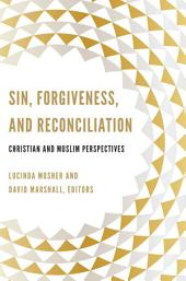 Sin, Forgiveness, and Reconciliation: Christian and Muslim Perspectives