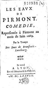 Les Eaux de Pirmont: Comédie, Représentée à Pirmont au mois de Iuin 1669. Par la Troupe Des Ducs de Brunsvvic-Lunebourg