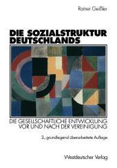 Die Sozialstruktur Deutschlands: Die gesellschaftliche Entwicklung vor und nach der Vereinigung. Mit einem Beitrag von Thomas Meyer, Ausgabe 3
