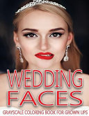 Wedding Faces Grayscale Coloring Book for Grown Ups Vol  2 PDF
