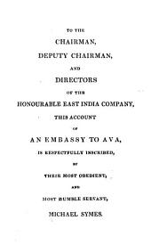 An Account of an Embassy to the Kingdom of Ava, in the Year 1795: To which is Now Added, A Narrative of the Late Military and Political Operations in the Birmese Empire. With Some Account of the Present Condition of the Country, Its Manners, Customs, and Inhabitants