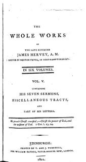 The Whole Works of the Late Reverend James Hervey, A. M.: Rector of Weston-Favell, in Northamptonshire. In Six Volumes, Volume 5