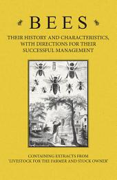 Bees - Their History and Characteristics, With Directions for Their Successful Management - Containing Extracts from Livestock for the Farmer and Stock Owner