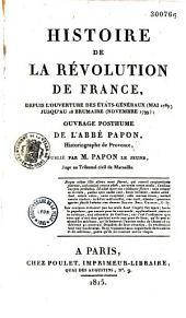 Histoire de la Révolution de France depuis l'ouverture des Etats-Généraux (mai 1789) jusqu'au 18 brumaire (novembre 1799): ouvrage posthume de l'abbé Papon