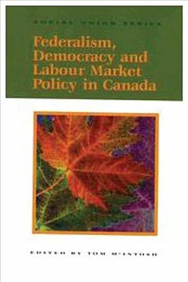 Federalism  Democracy and Labour Market Policy in Canada PDF