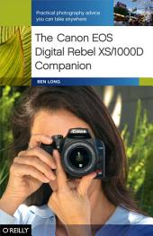 The Canon EOS Digital Rebel XS/1000D Companion: Practical Photography Advice You Can Take Anywhere