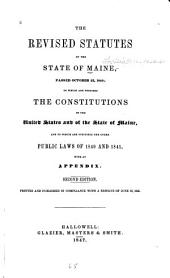 The Revised Statutes of the State of Maine, Passed October 22, 1840: To which are Prefixed the Constitutions of the United States and of the State of Maine, and to which are Subjoined the Other Public Laws of 1840 and 1841, with an Appendix