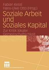 Soziale Arbeit und Soziales Kapital: Zur Kritik lokaler Gemeinschaftlichkeit