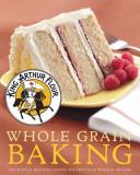 King Arthur Flour Whole Grain Baking
