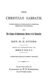 The Christian Sabbath: Viewed Briefly in the Light of Scripture, Chronology and History, and the Claims of Sabbatarians Shown to be Untenable