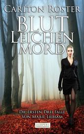 Blut Leichen Mord: Die Ersten Drei Fälle Von Marie Liebsam