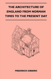 The Architecture Of England From Norman Times To The Present Day