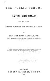 The Public School Latin Grammar: For the Use of Schools, Colleges, and Private Students