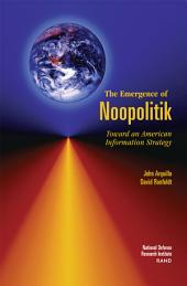 The Emergence of Noopolitik: Toward An American Information Strategy