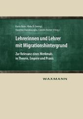 Lehrerinnen und Lehrer mit Migrationshintergrund: Zur Relevanz eines Merkmals in Theorie, Empirie und Praxis