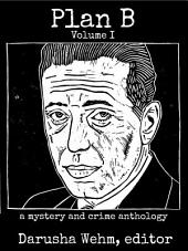 Plan B Volume I: a mystery and crime anthology