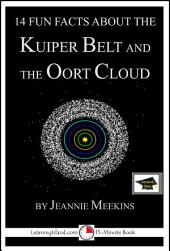 14 Fun Facts About the Kuiper Belt and the Oort Cloud: Educational Version