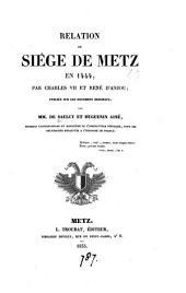 Relation du siége de Metz en 1444, par Charles vii et René d'Anjou, par mm. de Saulcy et Huguenin ainé