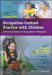 Occupation-Centred Practice with Children: A Practical Guide for Occupational Therapists, Edition 2