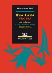 Una rana viajera: Las crónicas y los libros de viaje de Julio Camba. Camba en quince lecciones
