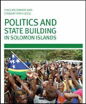 Politics and State Building in Solomon Islands