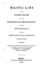 Militia Laws of the United States and of the Commonwealth of Massachusetts: Together with Extracts from the United States and State Constitutions, in Relation Thereto