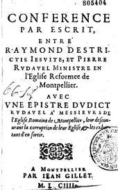 Conference par escrit, entre Raymond Destrictis Iesuite, et Pierre Rudavel ministre en l'Eglise Reformee de Montpellier. Avec vne Epistre dudict Rudavel...