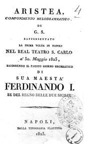 Aristea, componimento melodrammatico, di G. S. rappresentato la prima volta in Napoli nel Teatro S. Carlo a' 30 maggio 1823, ricorrendo il fausto giorno onomastico di sua Maestà Ferdinando 1., Re del Regno delle due Sicilie [la musica è del signor maestro Donizetti]