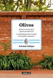 Olivos: Historia secreta de la quinta presidencial. La intimidad jamás contada de la política argentina