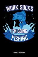 Work Sucks I'm Going Fishing Yearly Planner