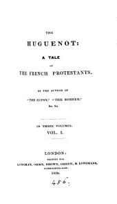 The Huguenot, by the author of 'The gipsy'.