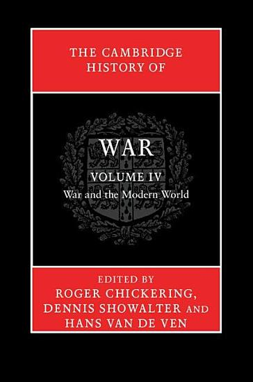 The Cambridge History of War  Volume 4  War and the Modern World PDF