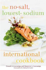 The No Salt  Lowest Sodium International Cookbook Book