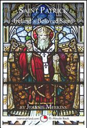Saint Patrick: Ireland's Beloved Saint: A 15-Minute Book