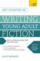 Get Started in Writing Young Adult Fiction: How to write inspiring fiction for young readers