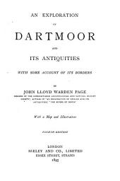 An Exploration of Dartmoor and Its Antiquities: With Some Account of Its Borders