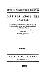 Captives Among the Indians: First-hand Narratives of Indian Wars, Customs, Tortures, and Habits of Life in Colonial Times